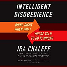Intelligent Disobedience: Doing Right When What You're Told to Do Is Wrong (       UNABRIDGED) by Ira Chaleff Narrated by Dave Clark