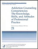 img - for Addiction Counseling Competencies: The Knowledge, Skills, and Attitudes of Professional Practice [Technical Assistance Publication Series/TAP 21] book / textbook / text book