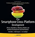 Pro Smartphone Cross-Platform Development: iphone, Blackberry, Windows Mobile, and Android Development and Distribution