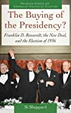 img - for The Buying of the Presidency?: Franklin D. Roosevelt, the New Deal, and the Election of 1936 (Praeger Series on American Political Culture) book / textbook / text book