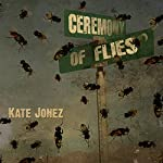 Ceremony of Flies | Kate Jonez
