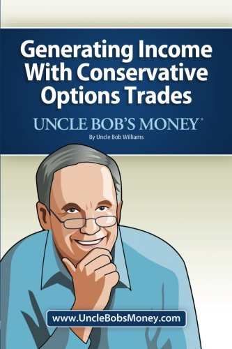 Uncle bob's money generating income with conservative options trades