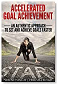 Accelerated Goal Achievement: An Authentic Approach To Set And Achieve Goals Faster