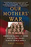 Our Mothers' War: American Women at Home and at the Front During World War II