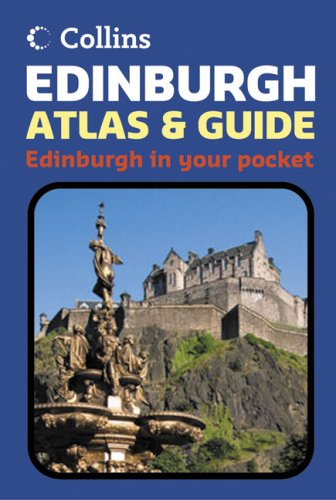 Collins Edinburgh Atlas & Guide: Edinburgh in Your Pocket (Collins Travel Guides)