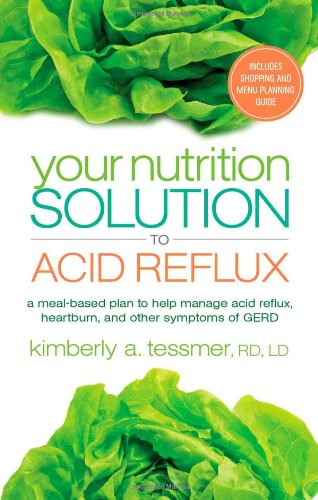 Your Nutrition Solution to Acid Reflux: A Meal-Based Plan to Help Manage Acid Reflux, Heartburn, and Other Symptoms of G