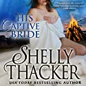 His Captive Bride: Stolen Brides Series (Volume 3) Audiobook by Shelly Thacker Narrated by Julia Motyka