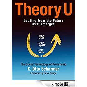 Theory U: Learning from the Future as It Emerges (Bk Business)