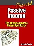 Passive Income Secrets - The Ultimate Guide to Virtual Real Estate