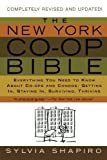 img - for The New York Co-op Bible: Everything You Need to Know About Co-ops and Condos: Getting In, Staying In, Surviving, Thriving by Shapiro, Sylvia 1st edition (2005) Paperback book / textbook / text book