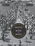 Image of Seattle in Black and White: The Congress of Racial Equality and the Fight for Equal Opportunity (V Ethel Willis White Books)
