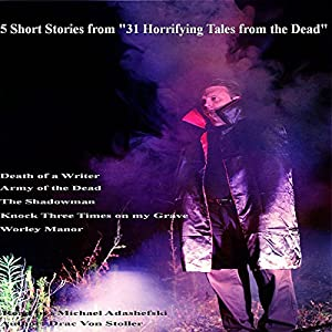 5 Short Stories from '31 Horrifying Tales from the Dead', Including Death of a Writer Audiobook