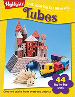 Look What You Can Make With Tubes: Creative crafts from everyday objects ebook downloads