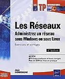 Les réseaux - Administrez un réseau sous Windows ou sous Linux : Exercices et corrigés (4ième édition)
