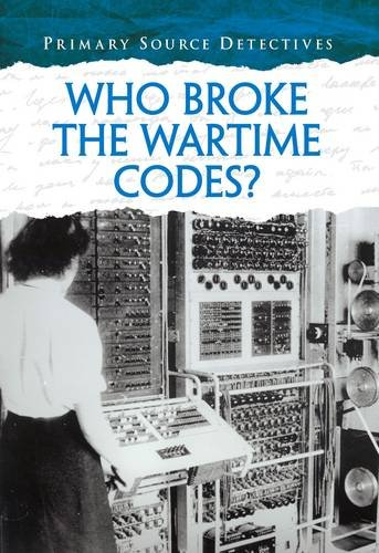 Who Broke the Wartime Codes? (Primary Source Detectives)