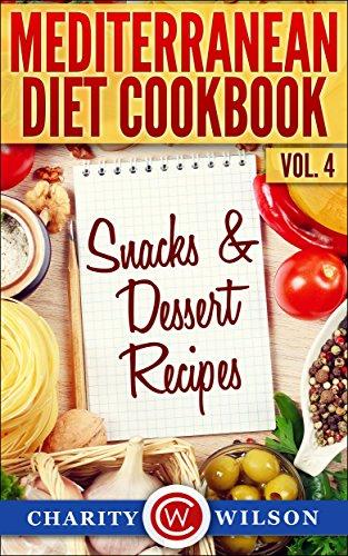 Free Kindle Book : Mediterranean Diet Cookbook: Vol.4 Snacks & Dessert Recipes (Health Wealth & Happiness Book 62)