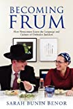 Becoming Frum: How Newcomers Learn the Language and Culture of Orthodox Judaism (Jewish Cultures of the World)