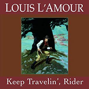 Keep Travelin' Rider (Dramatized) | [Louis L'Amour]
