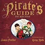 A Pirate's Guide to Recess | James Preller