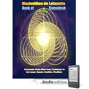 THE BOOK OF RAMADOSH: 13 Anunnaki Ulema Techniques To Live Longer, Happier, Healthier, Wealthier. 7th Edition. Paranormal, alien life, occult, extraterrestrials, ... Commentaries and Studies. (Anunnaki Series)