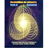 THE BOOK OF RAMADOSH: 13 Anunnaki Ulema Techniques To Live Longer, Happier, Healthier, Wealthier. 7th Edition. Paranormal, alien life, occult, extraterrestrials, ... Commentaries and Studies. (Anunnaki Series) ~ Maximillien De Lafayette