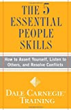 img - for The 5 Essential People Skills: How to Assert Yourself, Listen to Others, and Resolve Conflicts (Dale Carnegie Training) book / textbook / text book