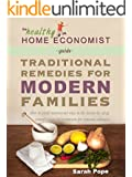Traditional Remedies For Modern Families: How to avoid unnecessary trips to the doctor by using nature's own best treatments for common ailments. (The Healthy Home Economist® Guide Book 2)