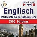 300 Idioms: Englisch Wortschatz für Fortgeschrittene - Niveau B2-C1 (Hören & Lernen) Hörbuch von Dorota Guzik, Dominika Tkaczyk Gesprochen von:  div.