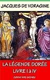 La Légende Dorée - Intégrale: Livre I à IV