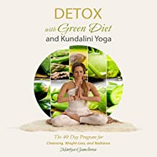 Detox with Green Diet and Kundalini Yoga: The 40 Day Program for Cleansing, Weight-Loss and Radiance Audiobook by Mariya Gancheva Narrated by Amy Barron-Smolinski