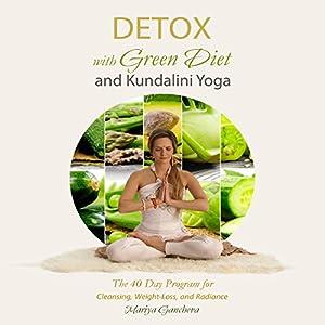 Detox with Green Diet and Kundalini Yoga: The 40 Day Program for Cleansing, Weight-Loss and Radiance Hörbuch von Mariya Gancheva Gesprochen von: Amy Barron-Smolinski