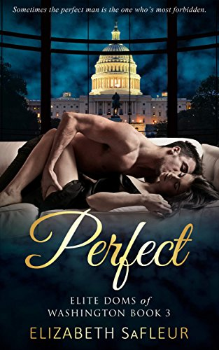 Pre-order now for automatic delivery to your Kindle August 22!  Sometimes the perfect man is the one who's most forbidden.  Perfect (Elite Doms of Washington Book 3) by Elizabeth SaFleur
