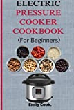 img - for Electric pressure cooker cookbook for beginners: Top Recipes With Beginners Guide To Electric Pressure Cooking (Soups, Stews, Chowders, Seafoods, ... Desserts, Vegan & Gluten Free Recipes) book / textbook / text book
