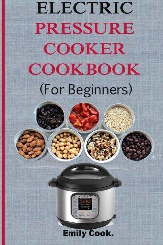 Electric Pressure Cooker Cookbooks ~ Electric pressure cooker cookbook for beginners top