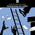 A Macat Analysis of Ha-Joon Chang's Kicking Away the Ladder: Development Strategy in Historical Perspective | Sulaiman Hakemy
