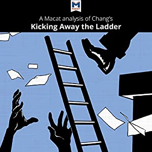 A Macat Analysis of Ha-Joon Chang's Kicking Away the Ladder: Development Strategy in Historical Perspective Audiobook