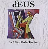 In A Bar, Under The Sea By Deus (1996-10-28)