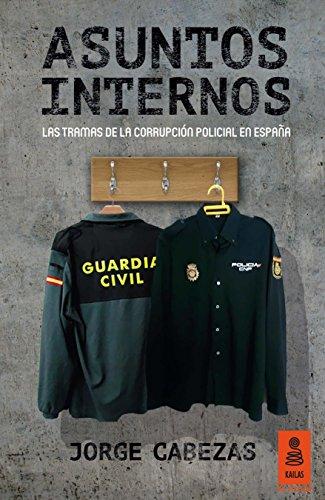Asuntos Internos: Las tramas de la corrupción policial en España