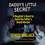 Daddy's Little Secret: A Daughter's Quest to Solve Her Father's Brutal Murder | Denise Wallace