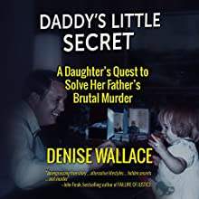 Daddy's Little Secret: A Daughter's Quest to Solve Her Father's Brutal Murder Audiobook by Denise Wallace Narrated by Sara Morsey