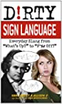 Dirty Sign Language: Everyday Slang f...