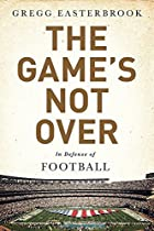 The Game's Not Over: In Defense Of Football