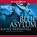 The Blue Asylum (       UNABRIDGED) by Kathy Hepinstall Narrated by Kate Forbes