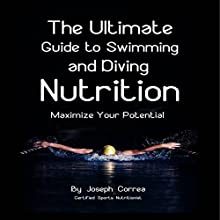 The Ultimate Guide to Swimming and Diving Nutrition: Maximize Your Potential (       UNABRIDGED) by Joseph Correa Narrated by Andrea Erickson