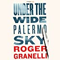 Under the Wide Palermo Sky Audiobook by Roger Granelli Narrated by Greg Wagland