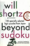 Will Shortz Will Shortz Presents Beyond Sudoku: 100 Specially Selected Logic Puzzles from Japan