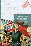 The History of Canada Series: The Destiny of Canada: Macdonald,laurier,and The Election Of 1891