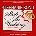Stop the Wedding! (       UNABRIDGED) by Stephanie Bond Narrated by Carla Mercer-Meyer