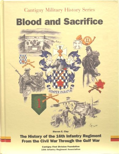 Blood and sacrifice: The history of the 16th Infantry Regiment from the Civil War through the Gulf War (Cantigny military history series) by Steven E Clay (2001-08-02)