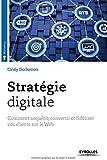 Stratégie digitale : Comment acquérir, convertir et fidéliser vos clients sur le Web